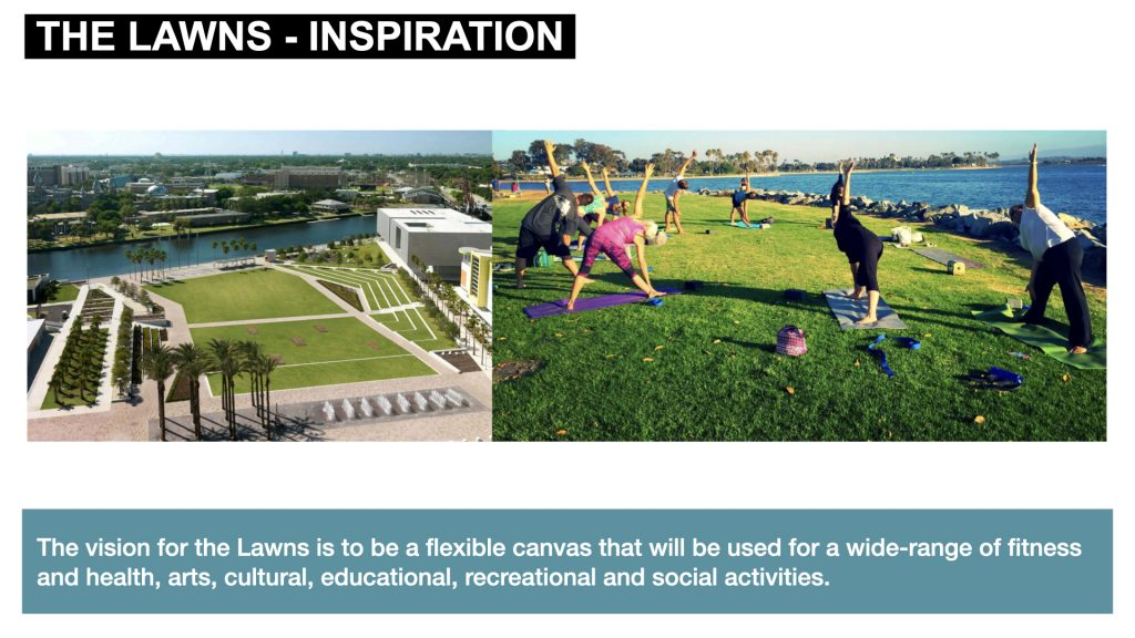 The vision for the Lawns is to be a flexible canvas that will be used for a wide-range of fitness and health, arts, cultural, educational, recreational and social activities.